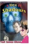 A Hex of Shadows - Teel James Glenn