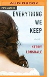 Everything We Keep: A Novel - Kerry Lonsdale, Amy Landon