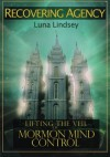 Recovering Agency: Lifting the Veil of Mormon Mind Control - Luna Lindsey