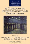 A Companion to Phenomenology and Existentialism (Blackwell Companions to Philosophy) - Mark A. Wrathall, Hubert L. Dreyfus