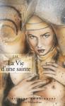 La vie d'une sainte (LECTURES AMOUREUSES) (French Edition) - J.H.