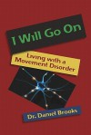 I Will Go On: Living with a Movement Disorder - Daniel Brooks
