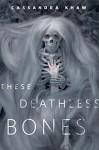 These Deathless Bones: A Tor.com Original - Cassandra Khaw