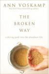 The Broken Way: A Daring Path into the Abundant Life - Ann Voskamp