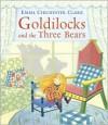 Goldilocks and the Three Bears - Emma Chichester Clark