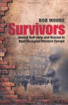 Survivors: Jewish Self-Help and Rescue in Nazi-Occupied Western Europe - Bob Moore