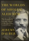 The Worlds of Sholem Aleichem: The Remarkable Life and Afterlife of the Man Who Created Tevye (Jewish Encounters) - Jeremy Dauber