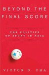 Beyond the Final Score: Testimony of a North Korean Camp Survivor - Victor D. Cha
