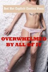 Overwhelmed by All of It: Five Explicit Erotica Stories - Sarah Blitz, Connie Hastings, Nycole Folk, Amy Dupont, Angela Ward