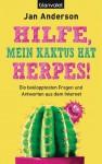 Hilfe, mein Kaktus hat Herpes! - Die beklopptesten Fragen und Antworten aus dem Internet - Jan Anderson