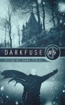 DarkFuse #5 - Tim Curran, Renee Miller, Jennifer Loring, Mike Thorn, T. G. Arsenault, D. S. Ullery, Jeremy Thompson, Shane Staley