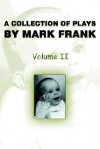 A Collection of Plays by Mark Frank: Volume II - Mark Frank