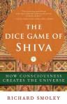 The Dice Game of Shiva: How Consciousness Creates the Universe - Richard Smoley