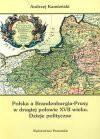 Polska a Branderburgia-Prusy w drugiej połowie XVII wieku : dzieje polityczne - Andrzej Kamieński