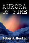 Aurora of Fire - Robert L. Hecker