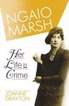 Ngaio Marsh: Her Life in Crime - Joanne Drayton
