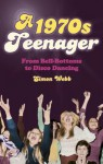 A 1970s Teenager: From Bell Bottoms to Disco Dancing - Simon Webb