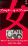 Daughters of the Dragon: Women's Lives in Contemporary China - Christine Hall