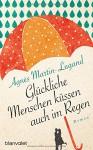 Glückliche Menschen küssen auch im Regen: Roman - Agnès Martin-Lugand, Doris Heinemann