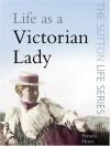 Life As A Victorian Lady (Life) - Pamela Horn