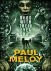 Dogs With Their Eyes Shut [HC] - Paul Meloy