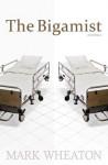 The Bigamist, A Novella - Mark Wheaton