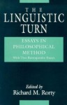 The Linguistic Turn: Essays in Philosophical Method - Richard M. Rorty