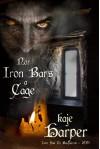 Nor Iron Bars a Cage - Kaje Harper