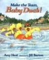 Make the Team, Baby Duck! - Amy Hest, Jill Barton