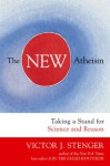 The New Atheism: Taking a Stand for Science and Reason - Victor J. Stenger