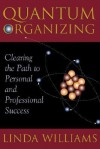 Quantum Organizing: Clearing the Path to Personal and Professional Success - Linda D. Williams