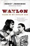 Waylon: Tales of My Outlaw Dad - Terry Jennings, David Thomas