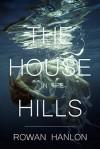 The House in the Hills - Rowan Hanlon