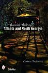 Haunted History: Atlanta and North Georgia - Corinna Underwood