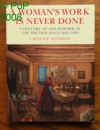 A Woman's Work Is Never Done: A History of Housework in the British Isles, 1650-1950 - Caroline Davidson