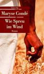 Wie Spreu im Wind - Uli Wittmann, Maryse Condé