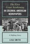 The First Great Awakening in Colonial American Newspapers: A Shifting Story - Lisa Smith