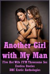 Another Girl with My Man: Five Hot Wife FFM Threesome Sex Erotica Stories: Five Hot Wife FFM Threesome Sex Erotica Stories - Kandace Tunn, Brianna Spelvin, Maggie Fremont, Constance Slight, Geena Flix