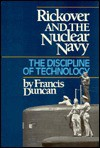 Rickover and the Nuclear Navy: The Discipline of Technology - Francis Duncan