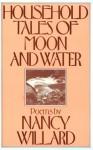 Household Tales Of Moon And Water - Nancy Willard