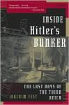 Inside Hitler's Bunker: The Last Days of the Third Reich - Joachim Fest, Margot Dembo