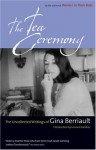 The Tea Ceremony: The Uncollected Writings of Gina Berriault - Gina Berriault, Leonard Gardner
