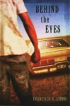 Behind the Eyes - Francisco X. Stork