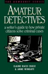 Amateur Detectives: A Writer's Guide to How Private Citizens Solve Criminal Cases - Elaine Raco Chase