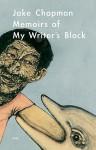 Memoirs of My Writer's Block - Jake Chapman, Stephen Sorrell, Damon Murray