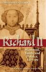 Richard II: Manhood, Youth, and Politics, 1377-99 - Christopher Fletcher