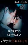 Secretly Serviced - Becky Flade