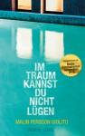 Im Traum kannst du nicht lügen: Roman - Malin Persson Giolito, Thorsten Alms