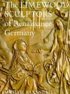 The Limewood Sculptors of Renaissance Germany - Michael Baxandall