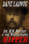 Dr. H.H. Holmes and The Whitechapel Ripper - Dane Ladwig, Bonnie Classen, William Cook